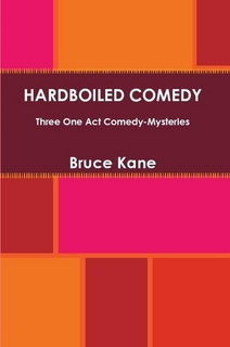 HARDBOILED COMEDY -  Three One Act Comedy-Mysteries